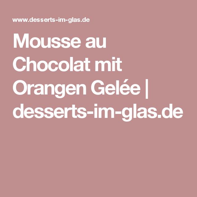Mousse au Chocolat mit Orangen Gelée | desserts-im-glas.de