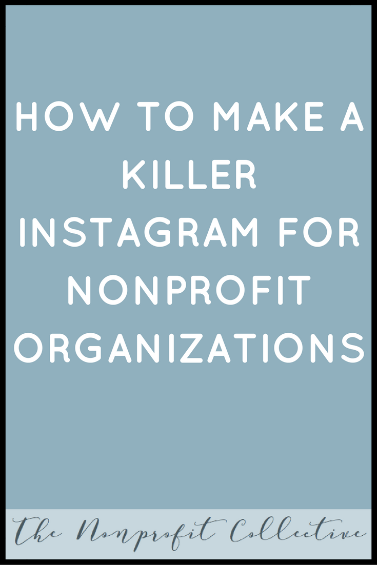 HOW TO MAKE A KILLER INSTAGRAM FOR NONPROFIT ORGANIZATIONS