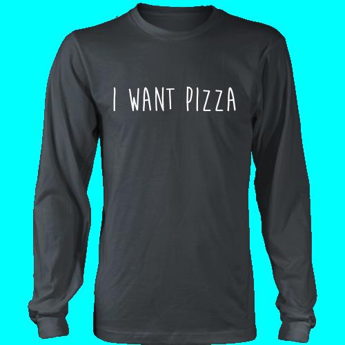 I Want Pizza Long Sleeve Tee