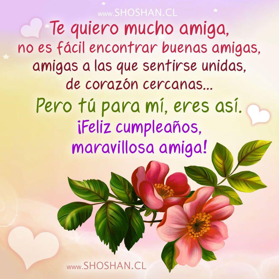 Te quiero mucha amiga, no es fácil encontrar buenas amigas  u00a1Feliz Cumpleaños! Happy