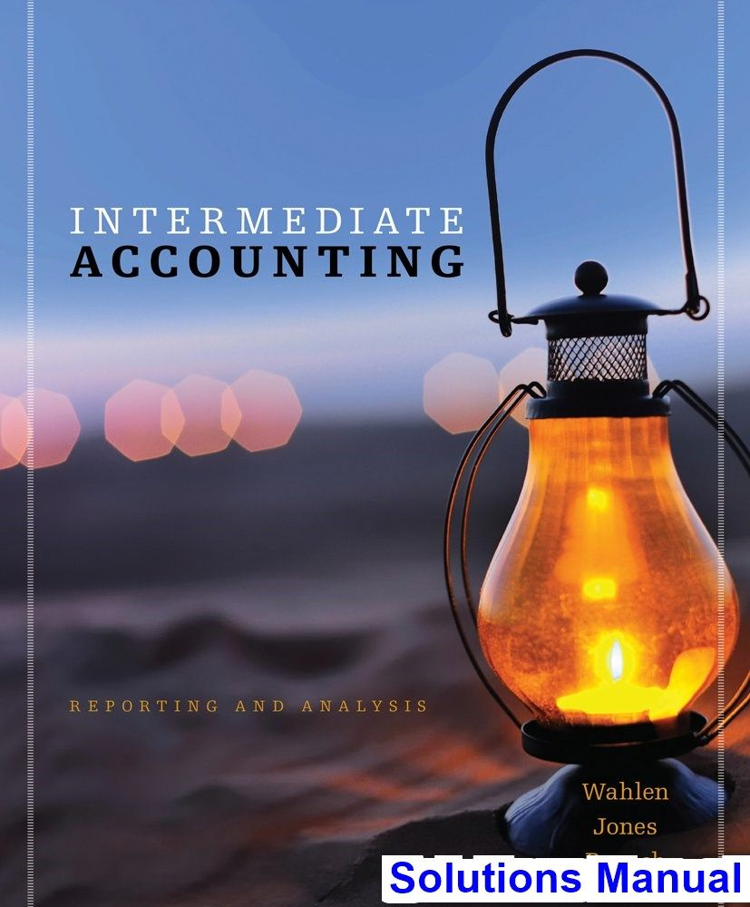Intermediate accounting reporting and analysis 1st edition wahlen intermediate accounting reporting and analysis 1st edition wahlen solutions manual test bank solutions manual fandeluxe Images