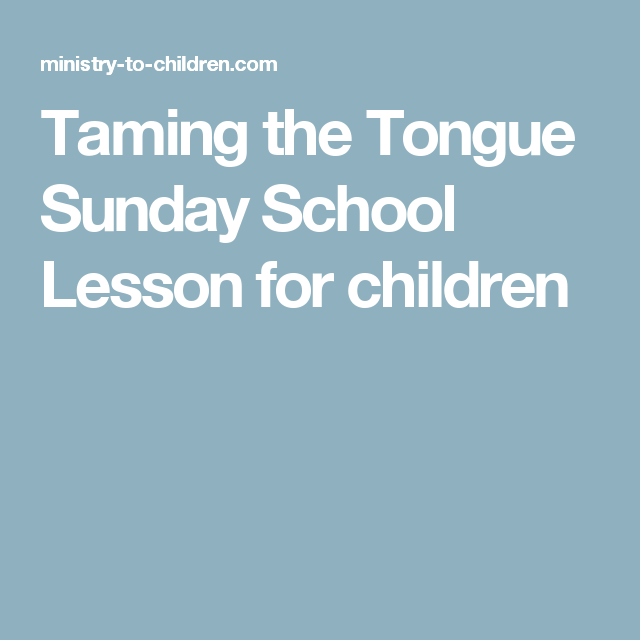 Taming the Tongue Sunday School Lesson for children | Sunday