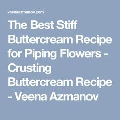 The Best Stiff Buttercream Recipe for Piping Flowers - Crusting Buttercream Recipe - Veena Azmanov #crustingbuttercream