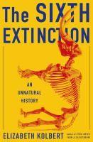 The Sixth Extinction: An Unnatural History, by Elizabeth Kolbert