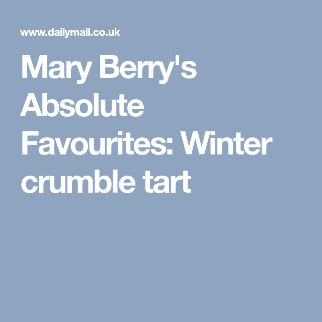 Mary Berry S Absolute Favourites Winter Crumble Tart Mary Berry Crumble Mary Berry Recipe
