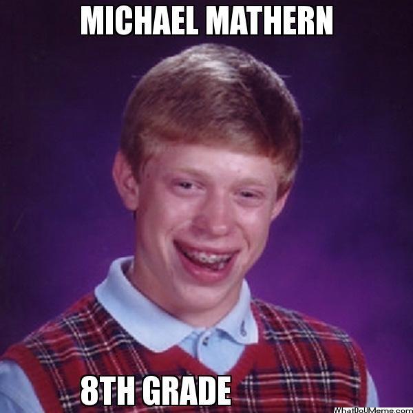 MICHAEL MATHERN 8TH GRADE - Bad Luck Brian