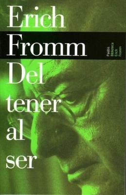 ... Del tener al ser. Erich Fromm.