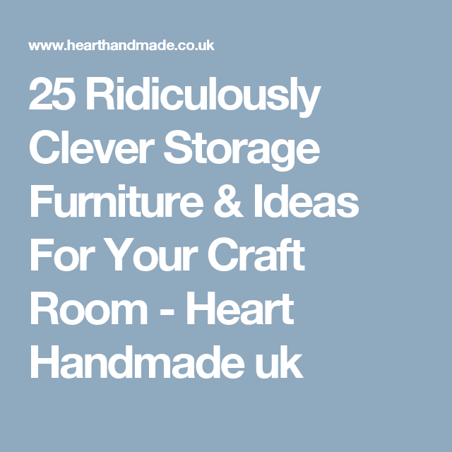 25 Ridiculously Clever Storage Furniture & Ideas For Your Craft Room - Heart Handmade uk