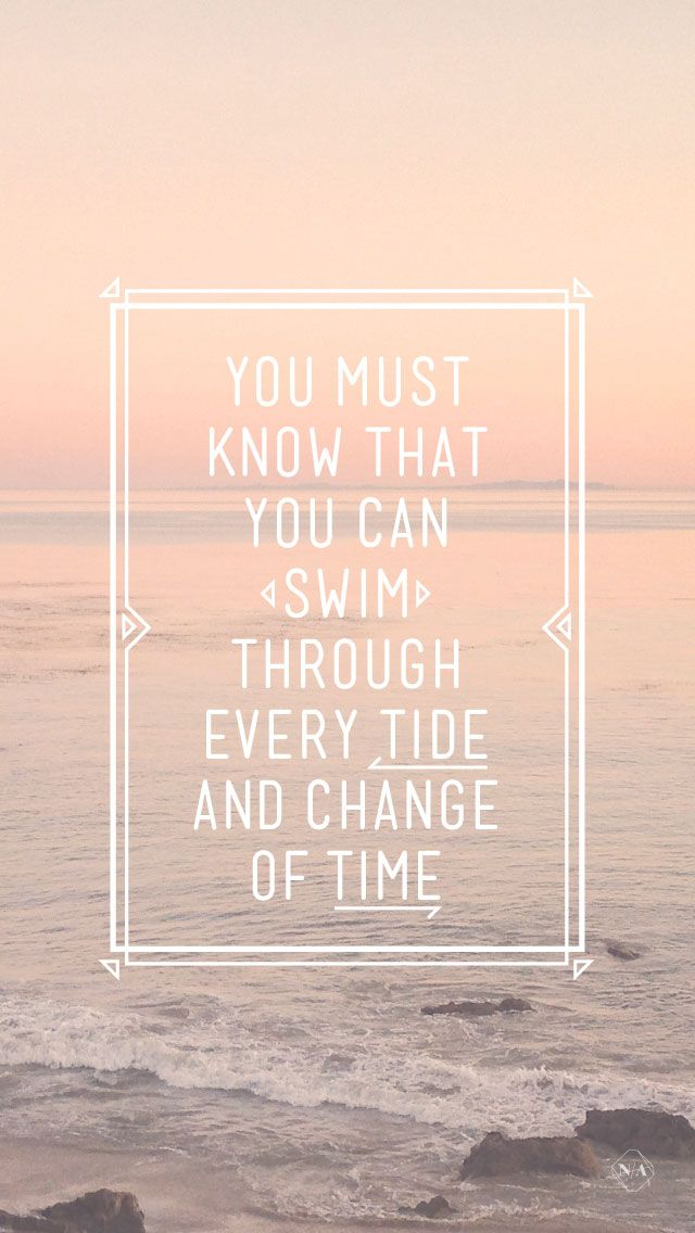 You Can Swim Through Every Tide Iphone Wallpaper Quotes
