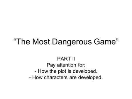 The Most Dangerous Game Part Ii Pay Attention For How The Plot