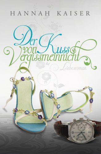 Der Kuss von Vergissmeinnicht von Hannah Kaiser, http://www.amazon.de/dp/B00J5V369W/ref=cm_sw_r_pi_dp_jkW7vb1FXHXDX