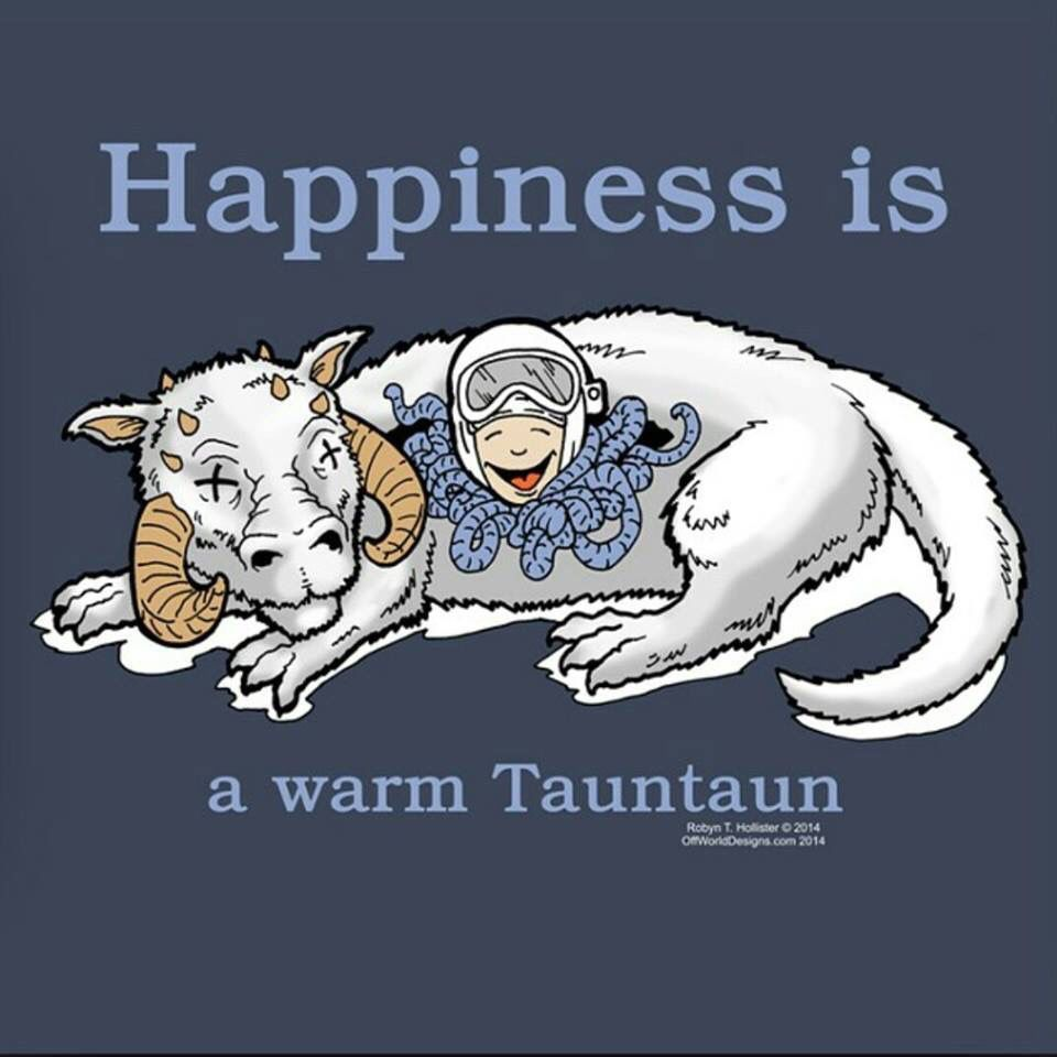 Happiness is... A warm Tauntaun | Kessel Run<12 parsecs | Pinterest