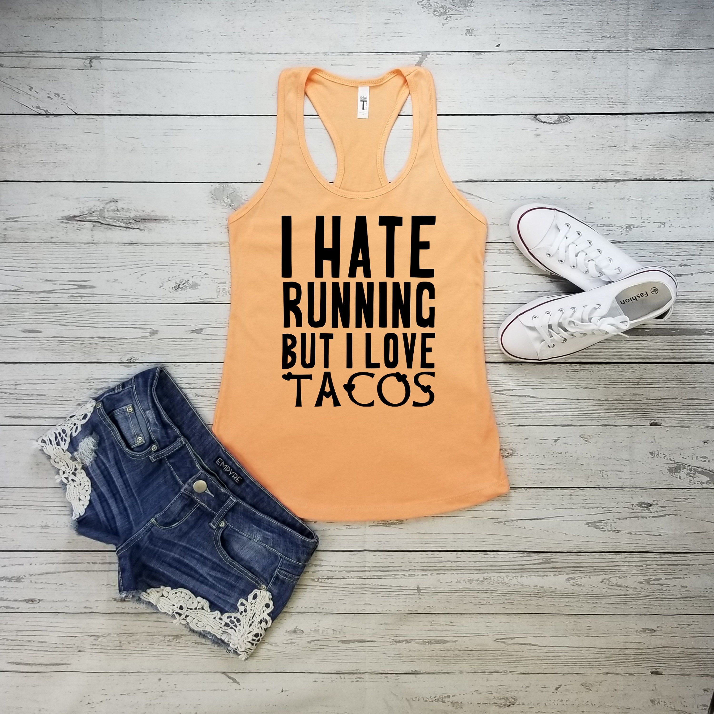 Womens workout tank. Womens workout shirt. Workout tank for women. Workout shirt for women. Funny. Tacos. I Hate Running But I Love Tacos