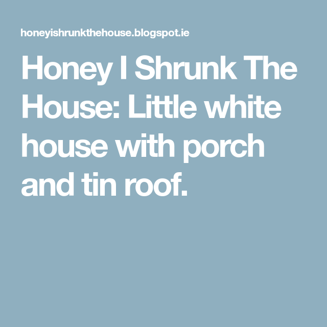 Honey I Shrunk The House: Little White House With Porch