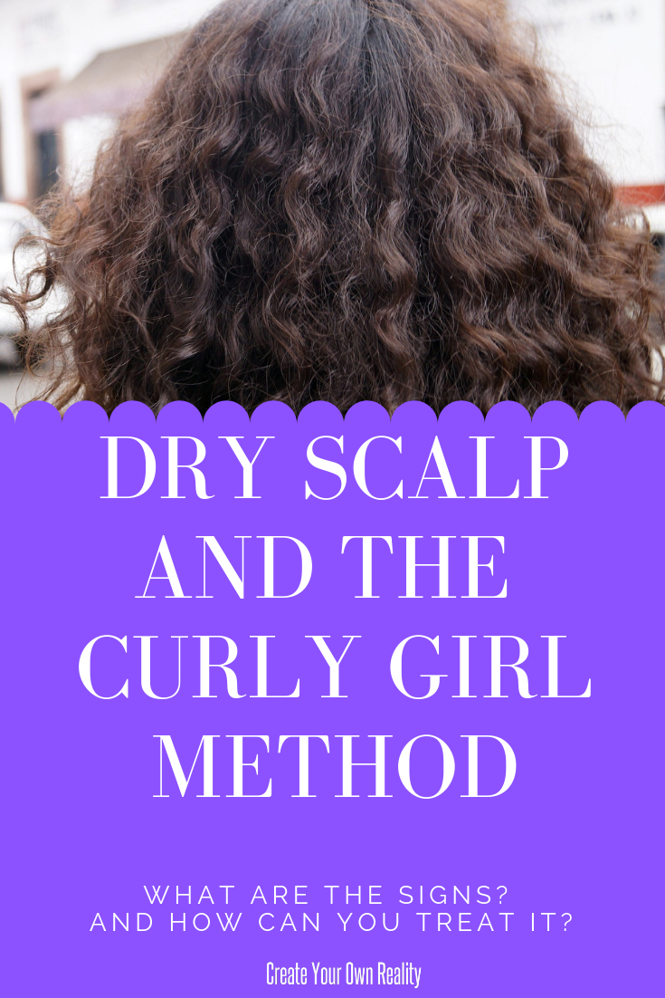 Dry Scalp And The Curly Girl Method Create Your Own Reality Curly Hair Styles Curly Girl Method Dry Flaking Scalp