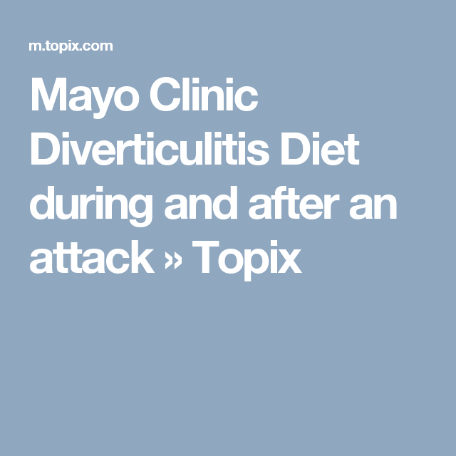 Mayo Clinic Diverticulitis Diet During And After An Attack Topix Diverticulitis Diet Diverticulitis Diet