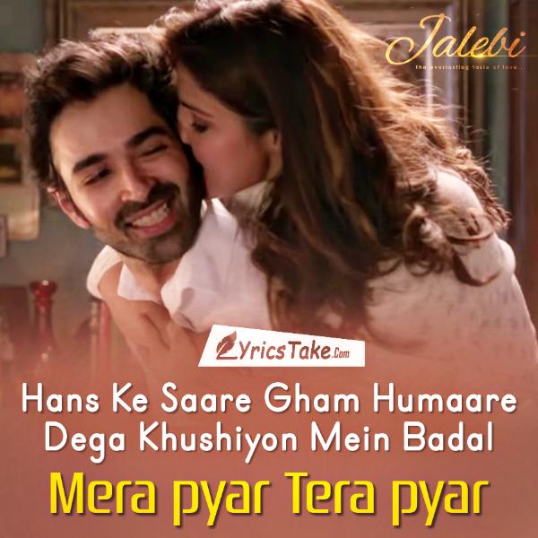 Mera Pyar Tera Pyar Lyrics Jalebi Arijit Singh Romantic Song Lyrics Love Songs Lyrics Hindi Love Song Lyrics