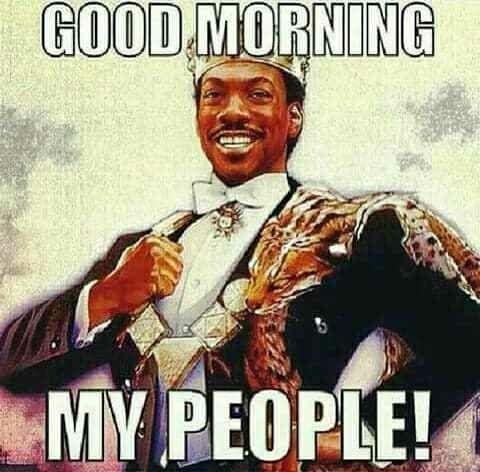 Hope All My Peeps Have A Royal Saturday Goodmorning Princehakeem Dowerk Funny Good Morning Memes Good Morning Quotes Good Morning Meme