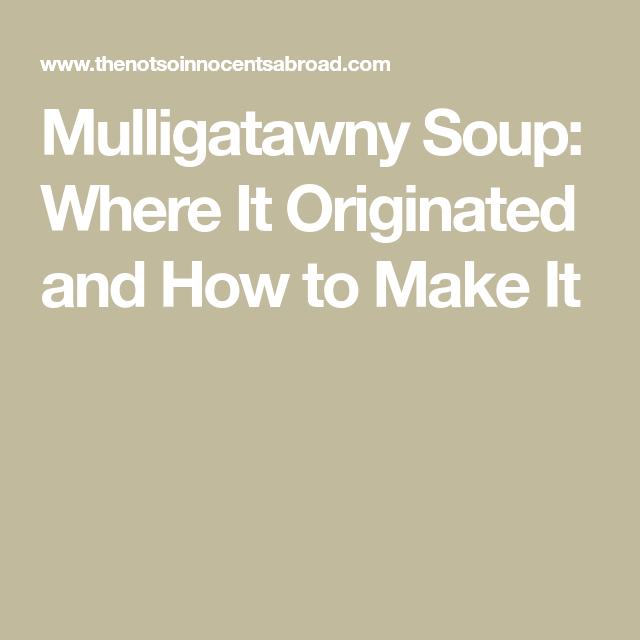 Mulligatawny Soup: Where It Originated and How to Make It