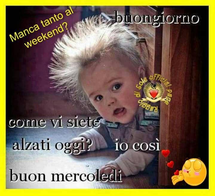 Buongiorno e buon mercoled italian things pinterest for Buon sabato divertente