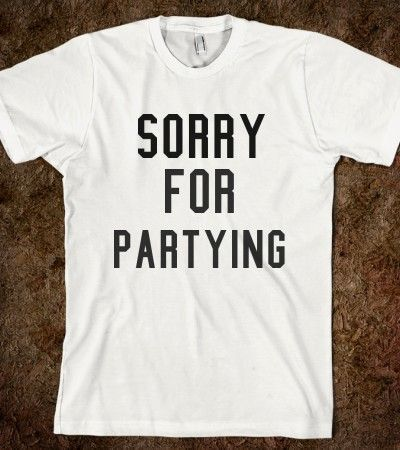 Sorry for Partying Shirt by TheAvenueL on Etsy, $19.99