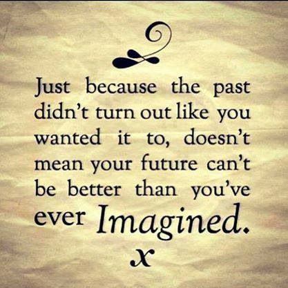 Your future can be better than you ever imagined