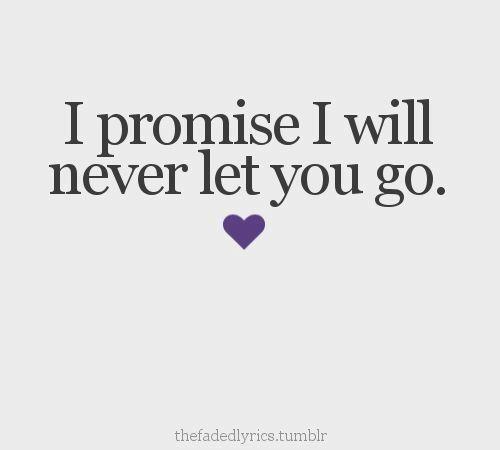 I Promise I Will Never Let You Go Lovelovelove Quotes Letting