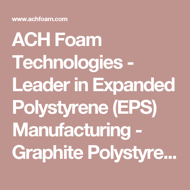 ACH Foam Technologies - Leader in Expanded Polystyrene (EPS