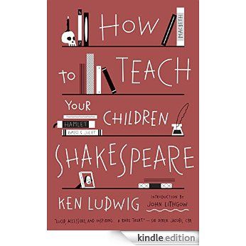 How To Teach Your Children Shakespeare Ebook Ken Ludwig Amazon Com Au Kindle Store Teaching Shakespeare Teaching How To Memorize Things