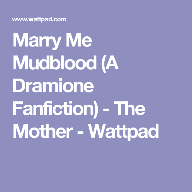 Marry Me Mudblood (A Dramione Fanfiction) - The Mother