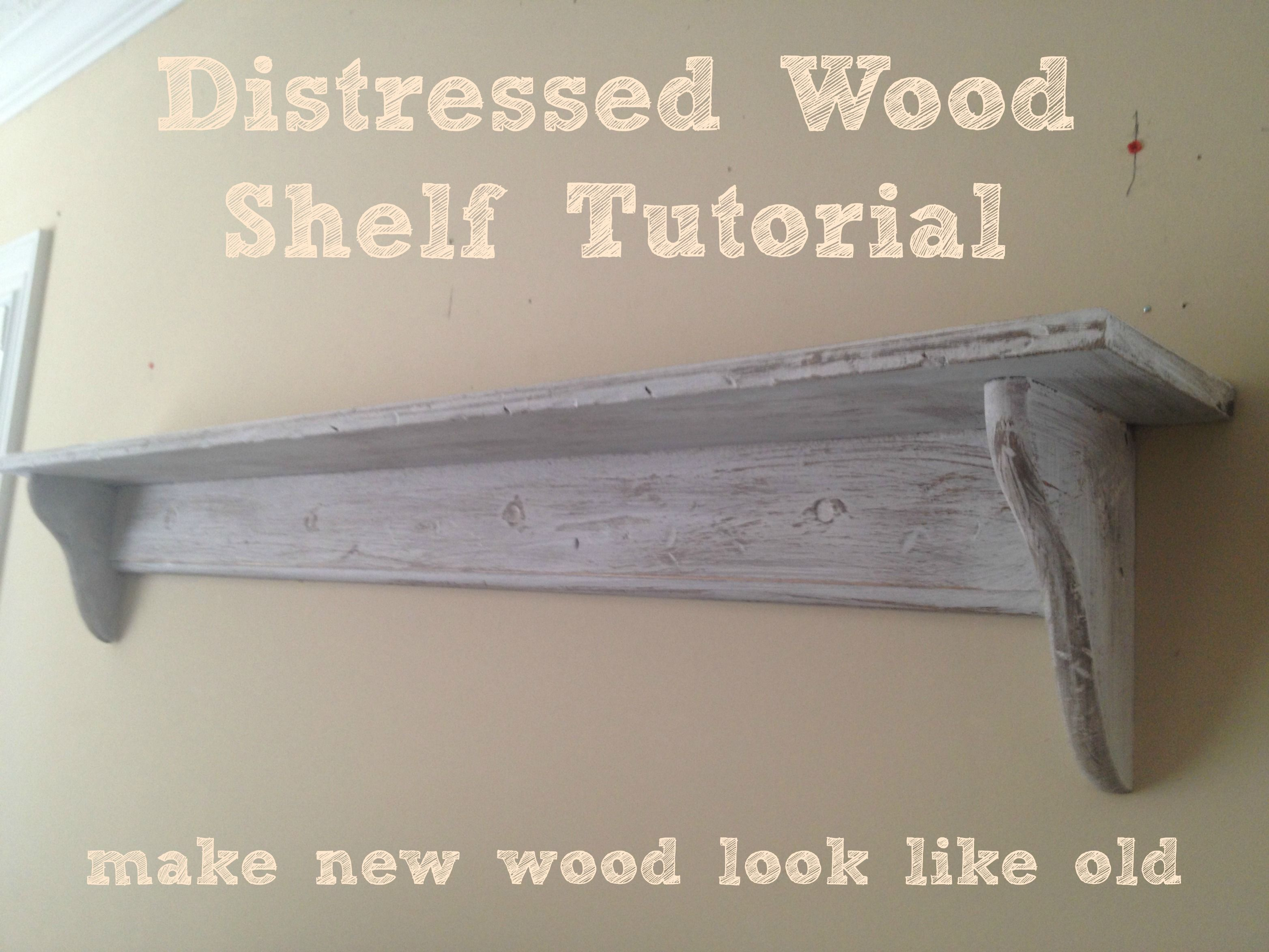Distressed Wood Shelf Tutorial Tutorial On How To Make A Plain Wooden Shelf Look Old And