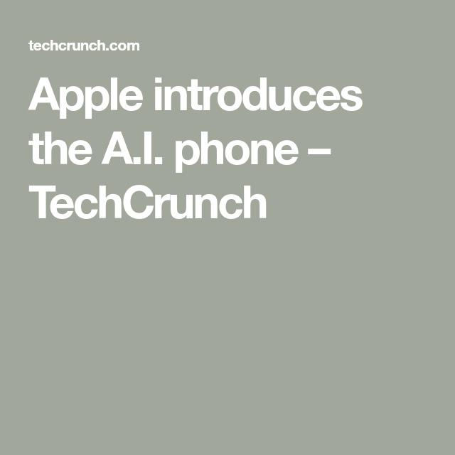 Apple Introduces The A I Phone Techcrunch Phone Apple