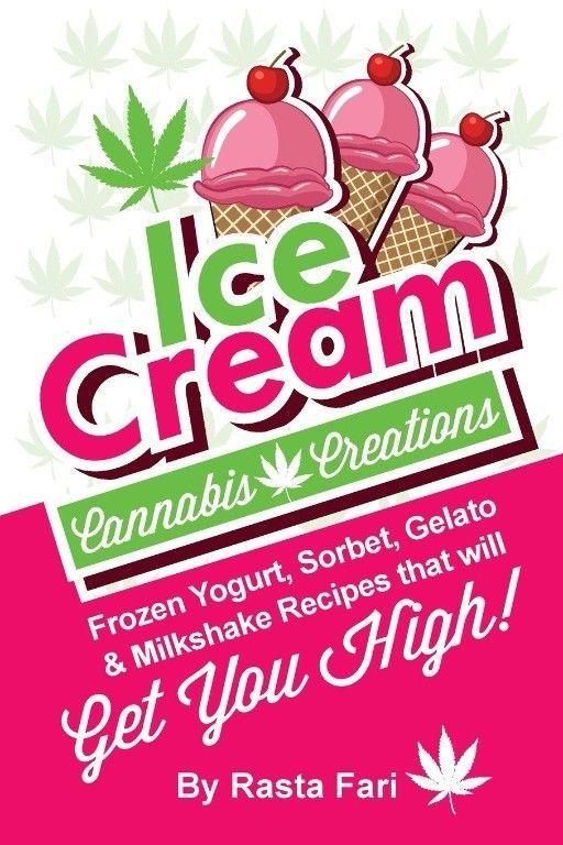 Ice Cream Cannabis Creations: Frozen Yogurt, Sorbet, Gelato & Milkshake Recipes