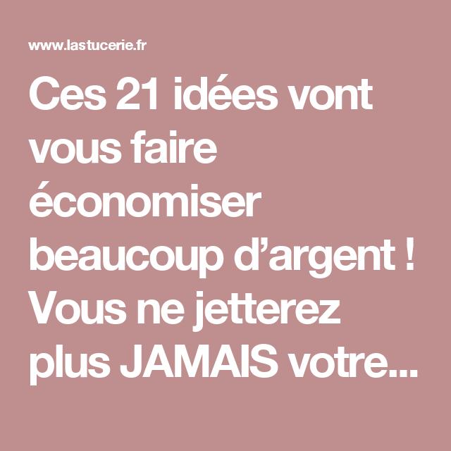 Ces 21 Idees Vont Vous Faire Economiser Beaucoup D Argent Vous Ne Jetterez Plus Jamais Votre Nourri Economiser Astuces Pour Economiser Economiser De L Argent