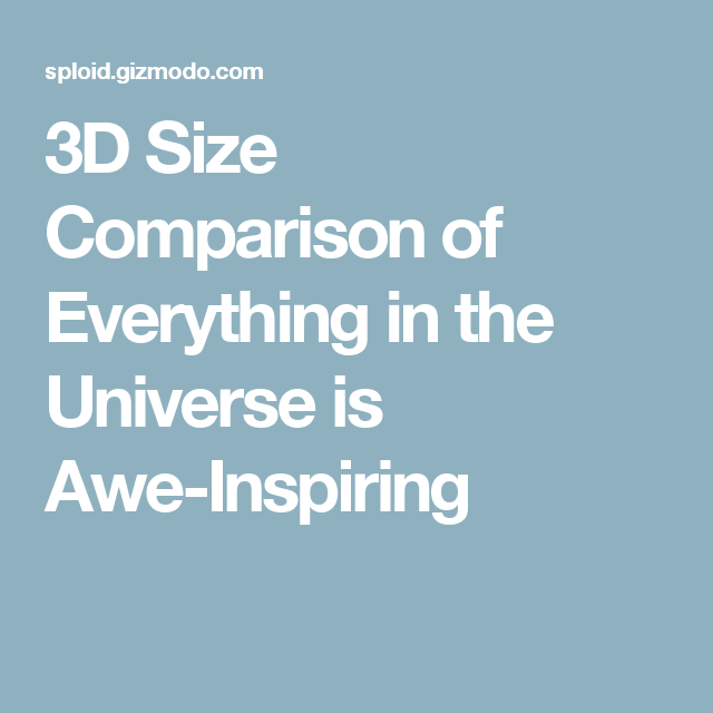 3D Size Comparison of Everything in the Universe is Awe