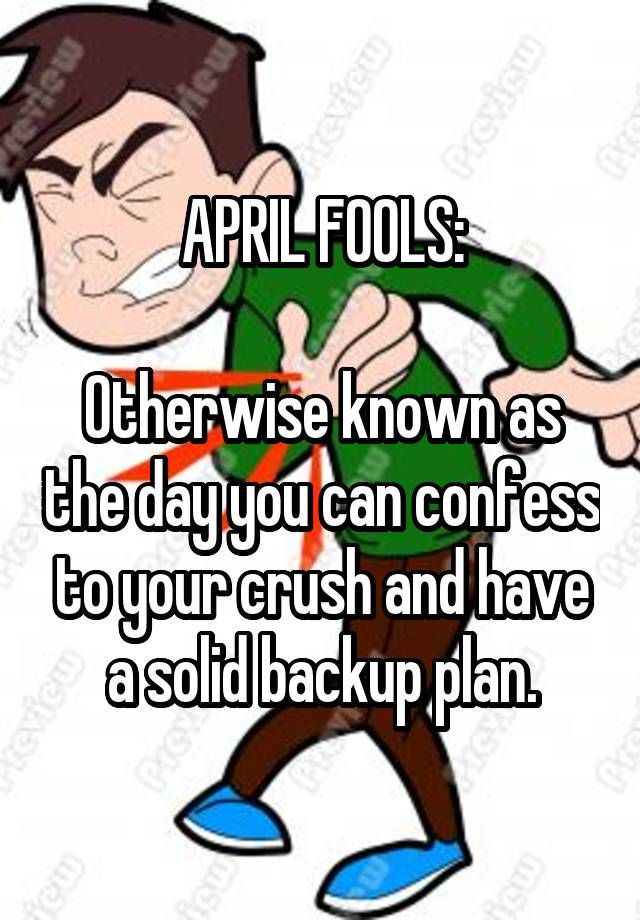 April Fools Otherwise Known As The Day You Can Confess To Your Crush And Have A Solid Backup Plan Funny Quotes Secret Crush Quotes Relatable Crush Posts