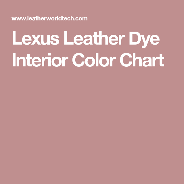 Lexus Leather Dye Interior Color Chart Leather Dye Colorful Interiors Dye