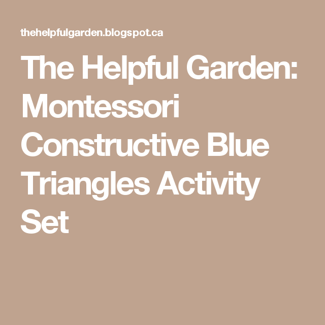 The Helpful Garden: Montessori Constructive Blue Triangles Activity Set