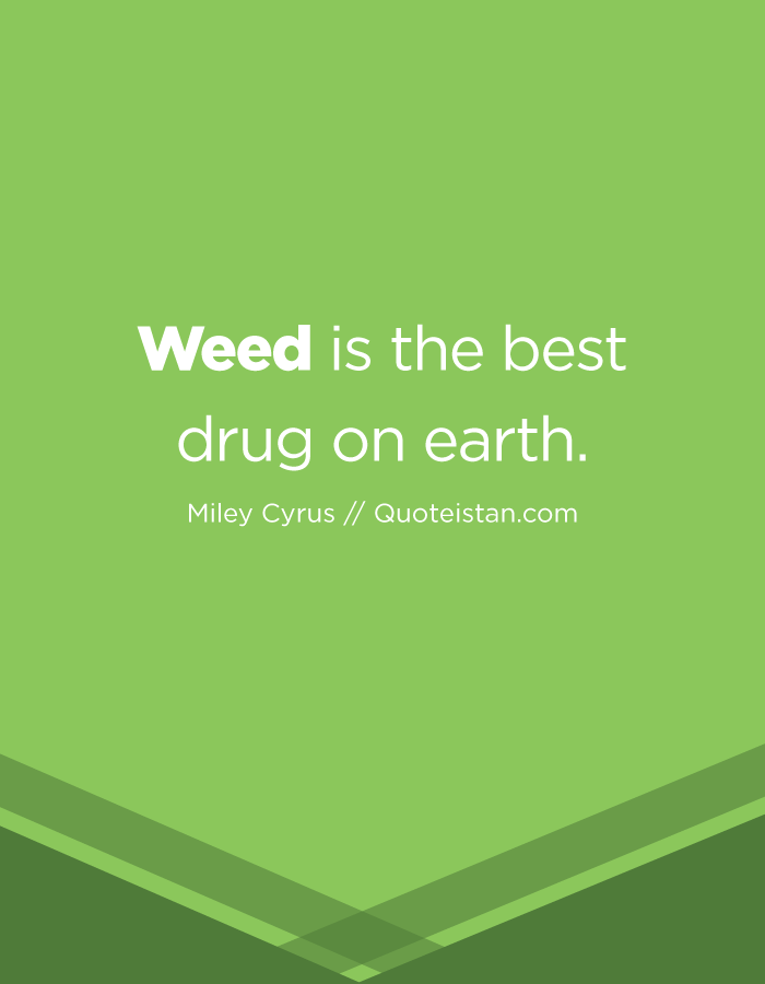 #Weed is the best drug on earth. http://www.quoteistan.com/2016/12/weed-is-best-drug-on-earth.html
