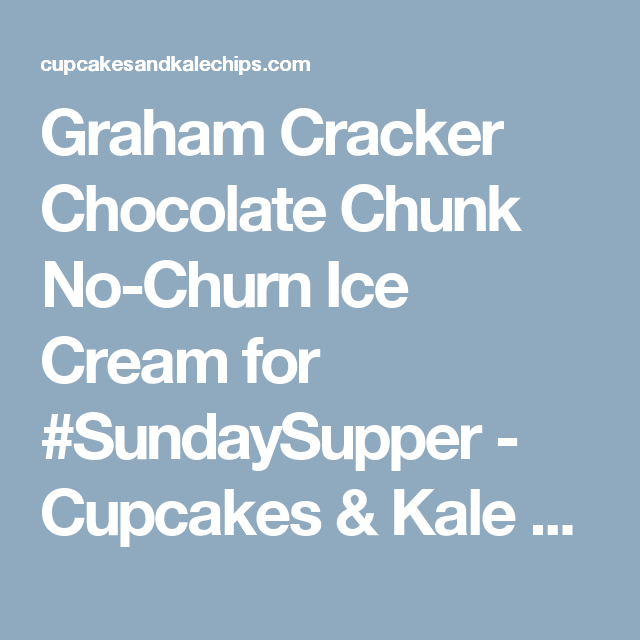 Graham Cracker Chocolate Chunk No-Churn Ice Cream for #SundaySupper - Cupcakes & Kale Chips