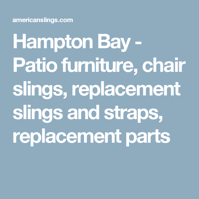 Hampton Bay Patio Furniture Chair Slings Replacement And Straps Parts