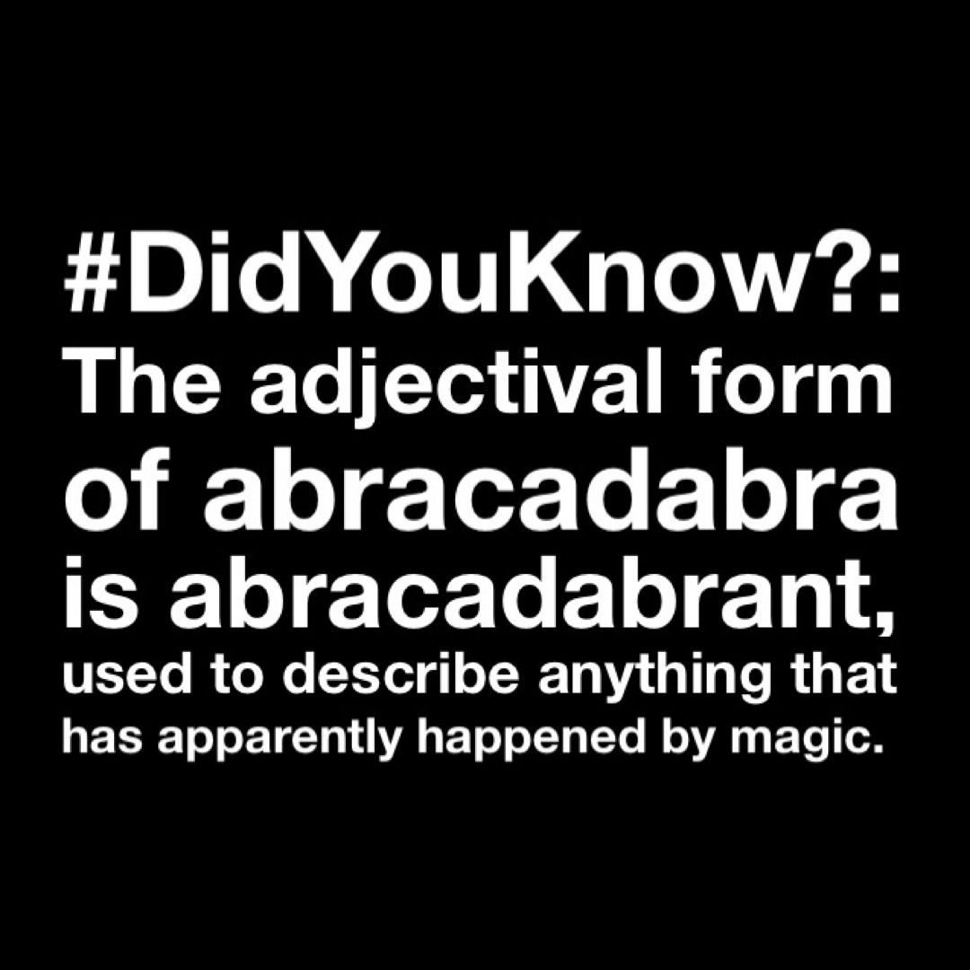 #DidYouKnow?: The adjectival form of #abracadabra is abracadabrant, used to describe anything that has apparently happened by #magic.
