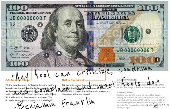 """Any fool can criticize, condemn and complain and most fools do."" -Benjamin Franklin"