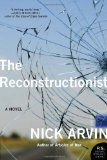 Nick Arvin's novel The Reconstructionist