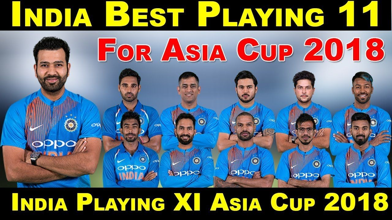 India Best Playing 11 For Asia Cup 2018 India Playing Xi In Asia Cup 2 Asia Cup Asia Cup 2018 Asia