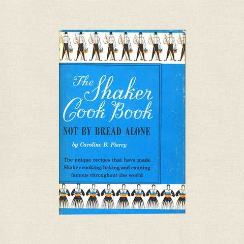 The Shaker Cookbook Not By Bread Alone Vintage Cookbooks Making