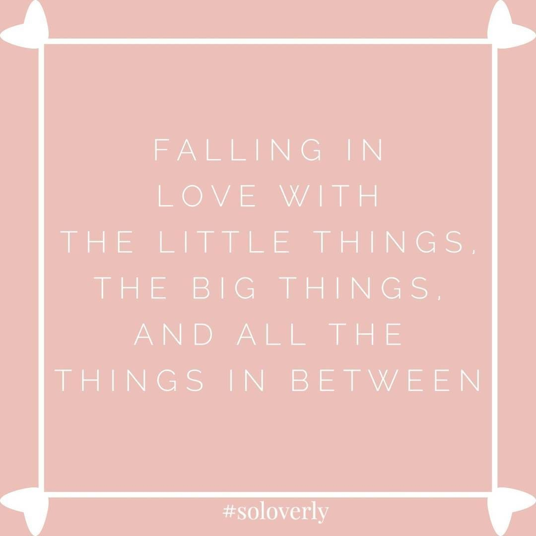 Falling in love with the little things. The big things. And all the things in between. #soloverly