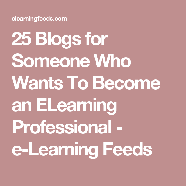 25 Blogs For Someone Who Wants To Become An Elearning Professional