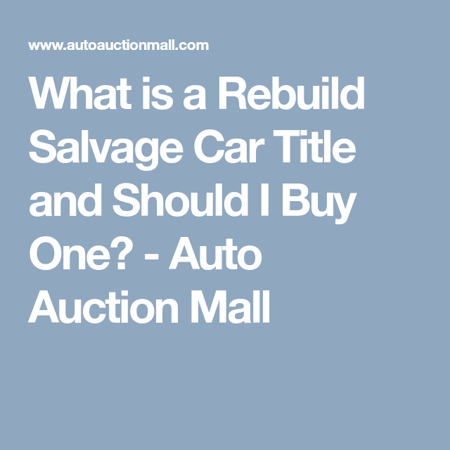 What Is A Rebuild Salvage Car Title And Should I Buy One