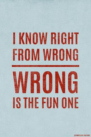 I Know Right From Wrong Wrong Is The Fun One Poster Funny Quotes Funny Quotes About Life Cute Funny Quotes